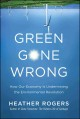 Green gone wrong : how our economy is undermining the environmental revolution