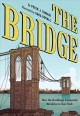 The bridge : how the Roeblings connected Brooklyn to New York