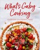 What's Gaby cooking? : everyday California food