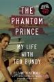 The phantom prince : my life with Ted Bundy