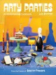 Arty parties : an entertaining cookbook from the creator of salad for president