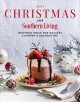 Christmas with Southern Living 2021 : inspired ideas for holiday cooking & decorating.