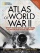 Atlas of World War II : history's greatest conflict revealed through rare wartime maps and new cartography