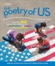 The poetry of us : with favorites from Maya Angelou, Walt Whitman, Gwendolyn Brooks, and more : more than 200 poems that celebrate the people, places, and passions of the United States