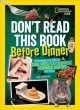 Don't read this book before dinner! : revoltingly true tales of foul food, icky animals, horrible history, and more