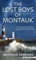 The lost boys of Montauk : the true story of the wind blown, four men who vanished at sea, and the survivors they left behind