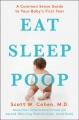 Eat, sleep, poop : a common sense guide to your baby's first year--essential information from an award-winning pediatrician and new dad