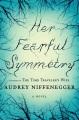 Her fearful symmetry : a novel