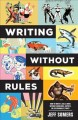 Writing without rules : how to write and sell a novel without guidelines, experts, or (occasionally) pants