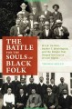The battle for the souls of Black folk : W.E.B. Du Bois, Booker T. Washington, and the debate that shaped the course of civil rights