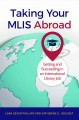 Taking your MLIS abroad : getting and succeeding in an international library job