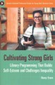 Cultivating strong girls : library programming that builds self-esteem and challenges inequality