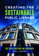 Creating the sustainable public library : the triple bottom line approach