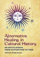 Alternative healing in American history : an encyclopedia from acupuncture to yoga