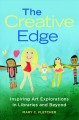 The creative edge : inspiring art explorations in libraries and beyond