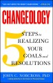 Changeology : 5 steps to realizing your goals and resolutions