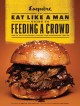The eat like a man guide to feeding a crowd : how to cook for family, friends, and spontaneous parties