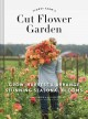 Floret farm's cut flower garden : grow, harvest & arrange stunning seasonal blooms