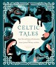 Celtic tales : fairy tales and stories of enchantment from Ireland, Scotland, Brittany, and Wales