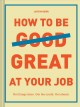 How to be great at your job : get things done, get the credit, get ahead
