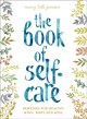 The book of self-care : remedies for healing mind, body, and soul