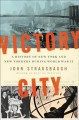 Victory City : a history of New York and New Yorkers during World War II