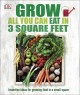 Grow all you can eat in 3 square feet : inventive ideas for growing food in a small space.
