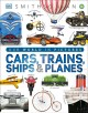 Cars, trains, ships & planes : a visual encyclopedia of every vehicle