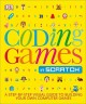 Coding games in Scratch : a step-by-step guide to building your own computer games