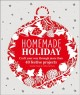 Homemade holiday : craft your way through more than 40 festive projects