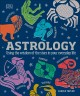 Astrology : using the wisdom of the stars in your everyday life