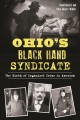 Ohio's Black Hand syndicate : the birth of organized crime in America