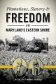 Plantations, Slavery and Freedom on Maryland's Eastern Shore