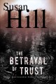 The Betrayal of Trust : a Chief Superintendent Simon Serailler Mystery