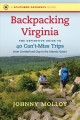 Backpacking Virginia : the definitive guide to 40 can't-miss trips from Cumberland Gap to the Atlantic Ocean
