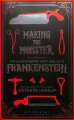 Making the monster : the science behind Mary Shelley's Frankenstein