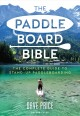 The paddleboard bible : the complete guide to stand-up paddleboarding