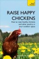 Raise Happy Chickens: How to Raise Healthy Chickens and Other Poultry in Your Outdoor Space