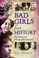 Bad girls from history : wicked or misunderstood?