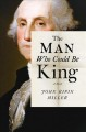 The man who could be king : a novel