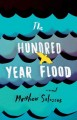 The hundred year flood : a novel