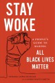 Stay woke : a people's guide to making all Black lives matter