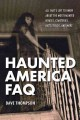 Haunted America FAQ : all that's left to know about the most haunted houses, cemeteries, battlefields, and more