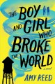The boy and girl who broke the world : a novel