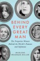 Behind every great man : the forgotten women behind the world