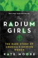 The radium girls : the dark story of America's shining women :[book group in a bag]