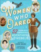 Women who dared : 52 stories of fearless daredevils, adventurers, & rebels