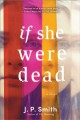 If she were dead : a novel