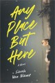 Any place but here : a novel