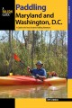 Paddling Maryland and Washington, DC : a guide to the area's greatest paddling adventures
